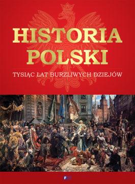 HISTORIA POLSKI. TYSIĄC LAT BURZLIWYCH DZIEJÓW